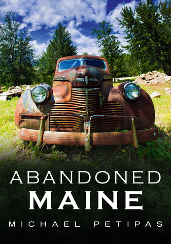 Abandoned Maine by Michael Petipas