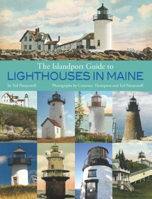 The Islandport Guide to Maine Lighthouses by Ted Panayotoff