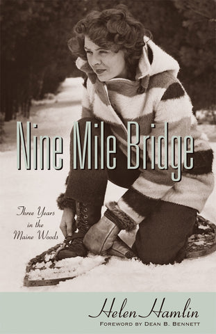 Nine Mile Bridge: Three Years in the Maine Woods by Helen Hamlin