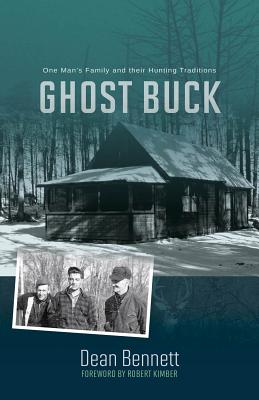 Ghost Buck: One Man's Family & Their Hunting Traditions by Dean Bennett