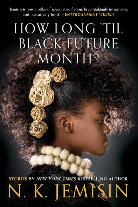 How Long 'Til Black Future Month? by N. K. Jemisin
