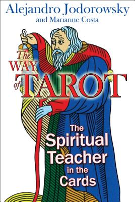 The Way of Tarot: The Spiritual Teacher in the Cards by Alejandro Jodorowsky & Marianne Costa