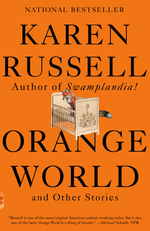 Orange World & Other Stories by Karen Russell