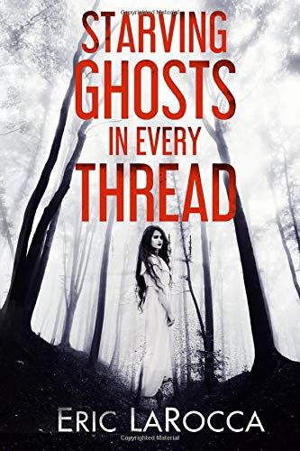 Starving Ghosts in Every Thread by Eric LaRocca - SIGNED!