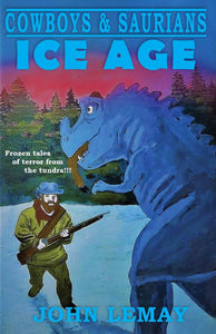 Cowboys & Saurians: Ice Age by John LeMay