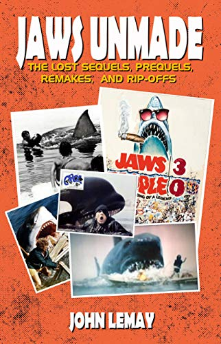 Jaws Unmade: The Lost Sequels, Prequels, Remakes, & Rip-Offs by John LeMay