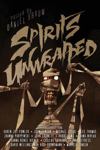 Spirits Unwrapped: Stories of Mummies, ed by Daniel Braum