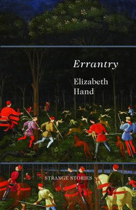 Errantry: Strange Stories by Elizabeth Hand