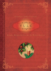 Sabbat Essentials #7: Yule: Rituals, Recipes & Lore for the Winter Solstice