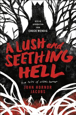 A Lush & Seething Hell: Two Tales of Cosmic Horror by John Hornor Jacobs