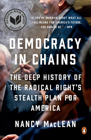 Democracy in Chains: The Deep History of the Radical Right's Stealth Plan for America by Nancy MacLean