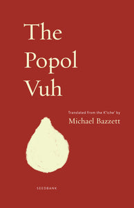 The Popol Vuh translated from the K'iche' by Michael Bazzett