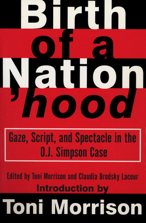 Birth of a Nation'hood: Gaze, Script, & Spectacle in the O.J. Simpson Case by Toni Morrison