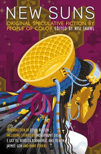 New Suns: Original Speculative Fiction by People of Color ed by Nisi Shawl