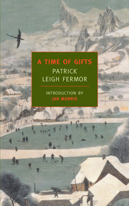 A Time of Gifts: On Foot to Constantinople by Patrick Leigh Fermor