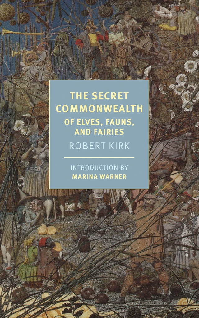 The Secret Commonwealth of Elves, Fauns & Fairies by Robert Kirk