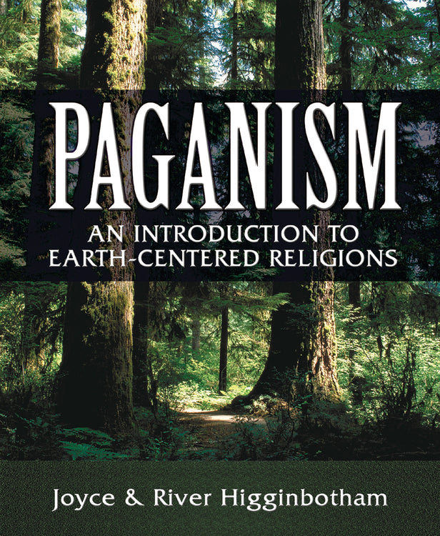 Paganism: An Introduction to Earth-Centered Religions by Joyce & River Higginbotham