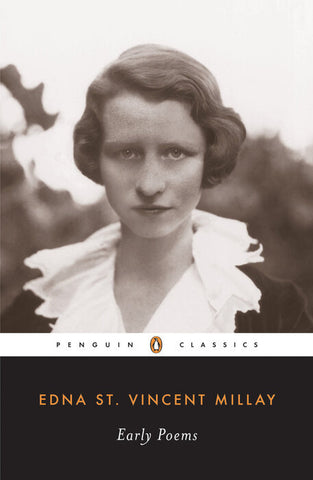 Early Poems by Edna St. Vincent Millay: Renascence, Second April, & A Few Figs from Thistles