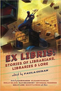 Ex Libris: Stories of Librarians, Libraries & Lore ed by Paula Guran