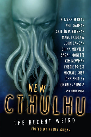 New Cthulhu: The Recent Weird ed by Paula Guran