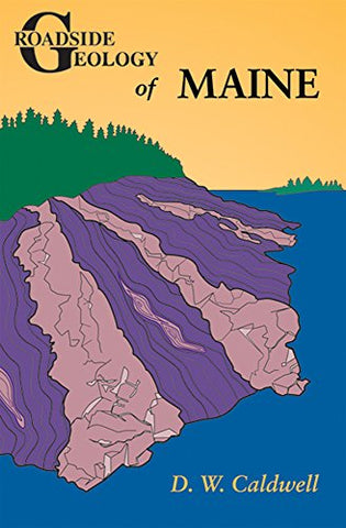 The Roadside Geology of Maine by D.W. Caldwell