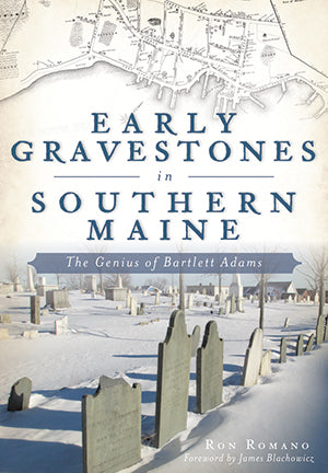 Early Gravestones in Southern Maine: The Genius of Bartlett Adams by Ron Romano - SIGNED!