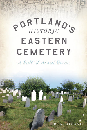 Portland's Historic Eastern Cemetery by Ron Romano - SIGNED!