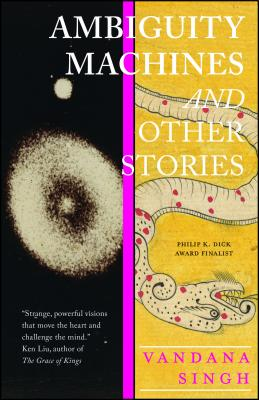 Ambiguity Machines & Other Stories by Vandana Singh