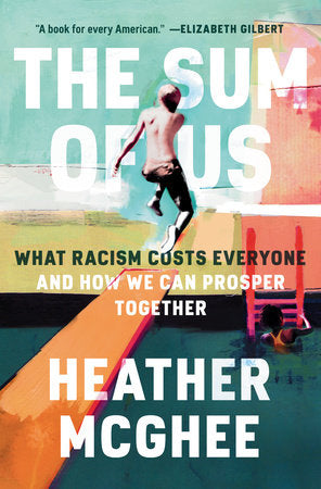 The Sum of Us: What Racism Costs Everyone & How We Can Prosper Together by Heather McGee - hardcvr