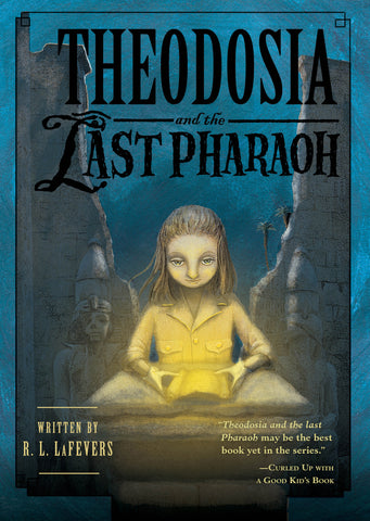Theodosia #4: Theodosia & the Last Pharoah by R.L. LaFevers