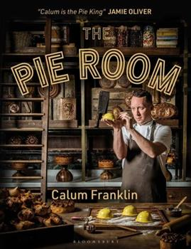 The Pie Room: 80 Achievable & Show-Stopping Pies & Sides for Pie Lovers Everywhere by Calum Franklin