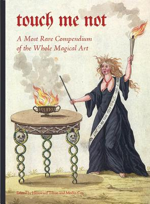 Touch Me Not: A Most Rare Compendium of the Whole Magical Art by Hereward Tilton