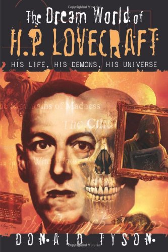 The Dream World of H.P. Lovecraft: His Life, His Demons, His Universe by Donald Tyson