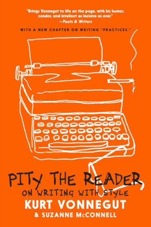 Pity the Reader: On Writing with Style by Kurt Vonnegut