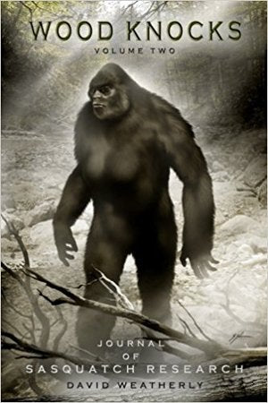 Wood Knocks vol 2: A Journal of Sasquatch Research by David Weatherly
