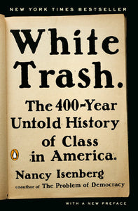 White Trash: The 400-Year Untold History of Class in America by Nancy Isenberg