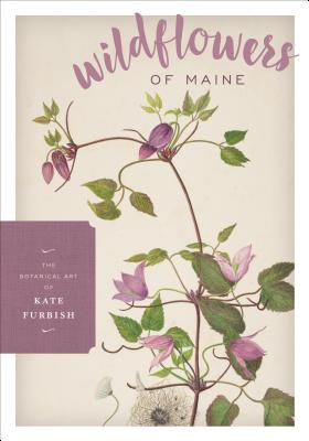 Wildflowers of Maine: The Botanical Art of Kate Furbish