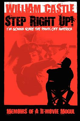 Step Right Up! I'm Gonna Scare the Pants off America by William Castle