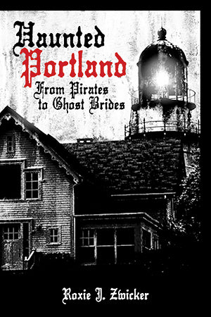 Haunted Portland by Roxie Zwicker