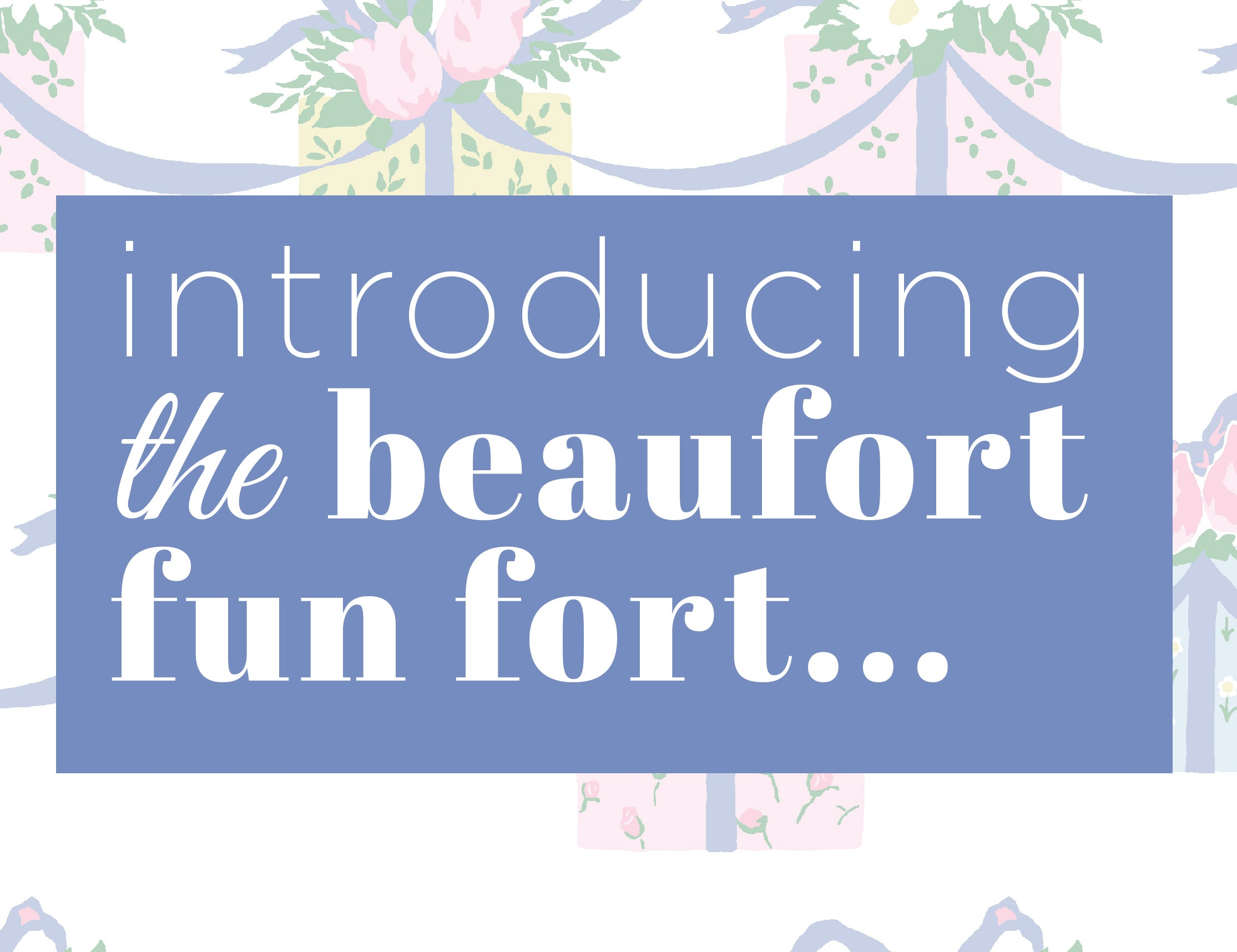 Introducing: The Beaufort Fun Fort | The Beaufort Bonnet Company