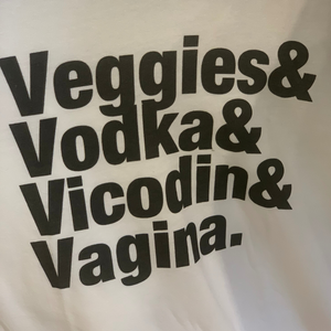 'Veggies & Vodka & Vicodin & Vagina' T-Shirt
