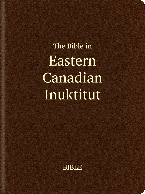 Eastern Canadian Inuktitut (ᐃᓄᒃᑎᑐᑦ) Bible