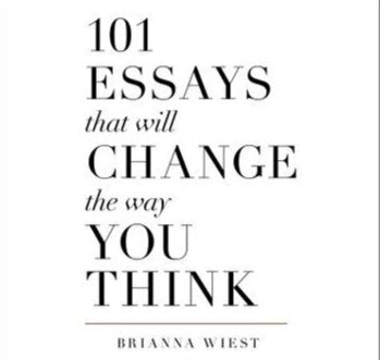 101 ESSAYS THAT WILL CHANGE THE WAY YOU THINK - Brianna Wiest