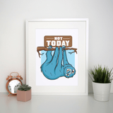 Not today sloth print - Make It Print