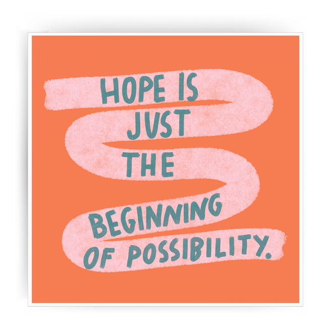 Hope is just the beginning of possibility print