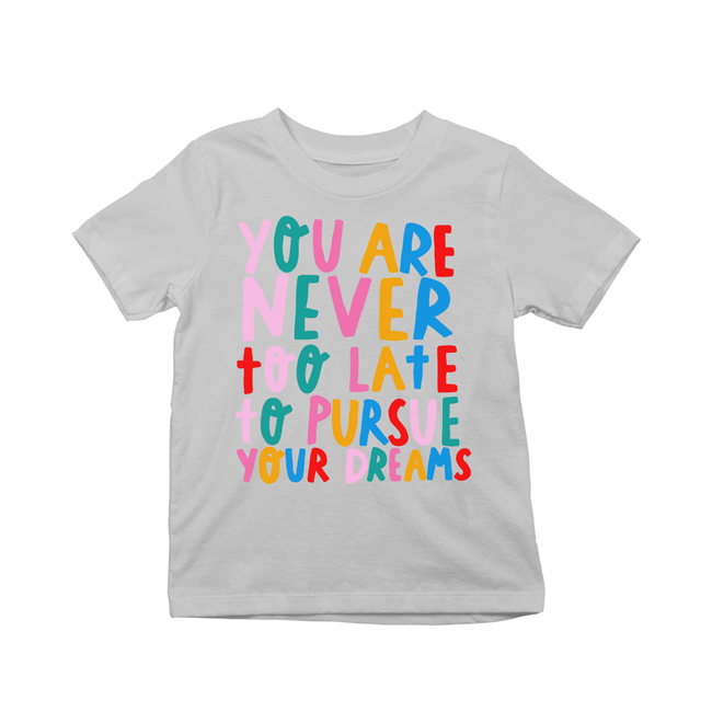 You're never too late to pursue your dreams kids t-shirts Grey