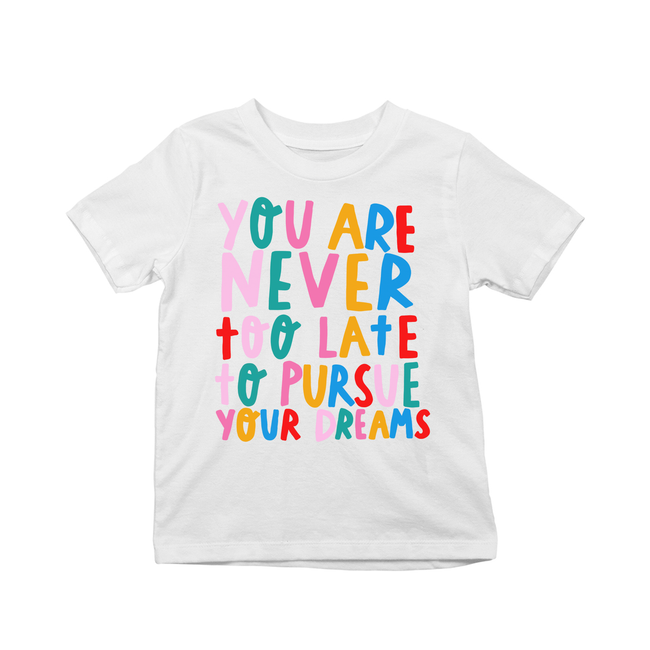 You're never too late to pursue your dreams kids t-shirts White