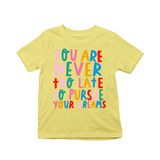 You're never too late to pursue your dreams kids t-shirts Yellow