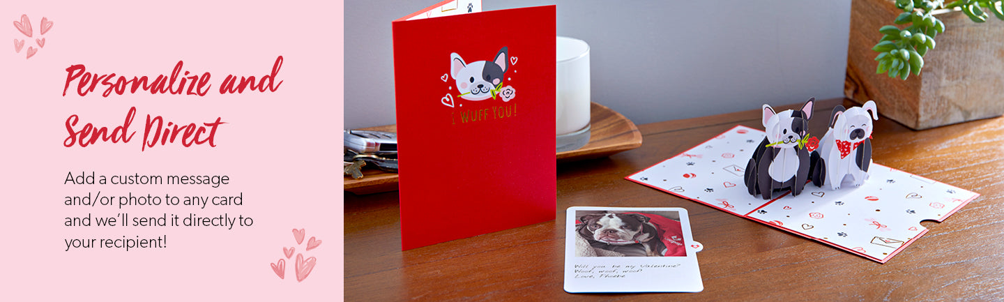 Personalize and Send Direct: Add a custom message and/or photo to any card and we'll send it directly to your recipient!