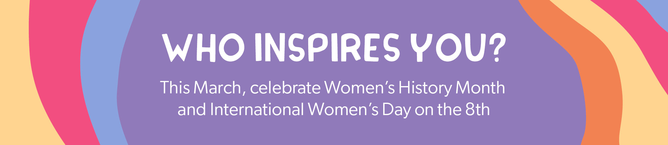 Who inspires you? This March, celebrate Women's History Month and International Women's Day on the 8th